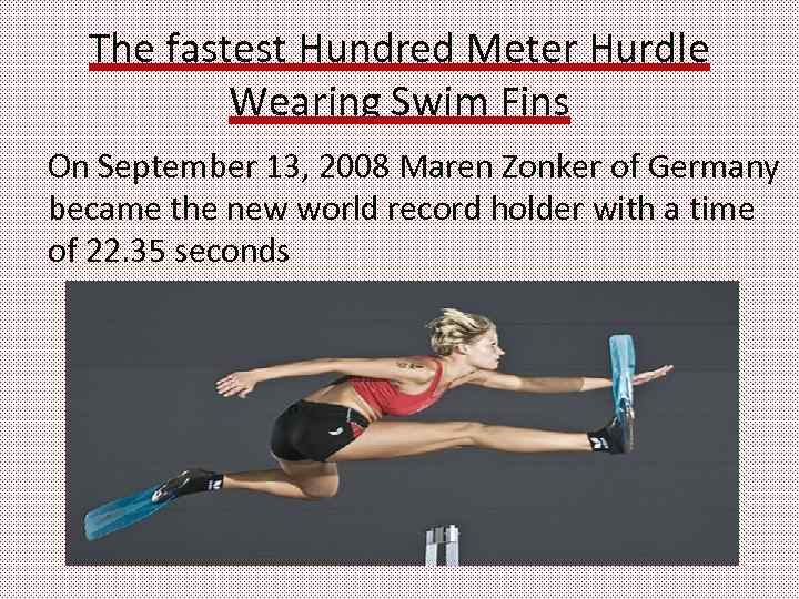 The fastest Hundred Meter Hurdle Wearing Swim Fins On September 13, 2008 Maren Zonker
