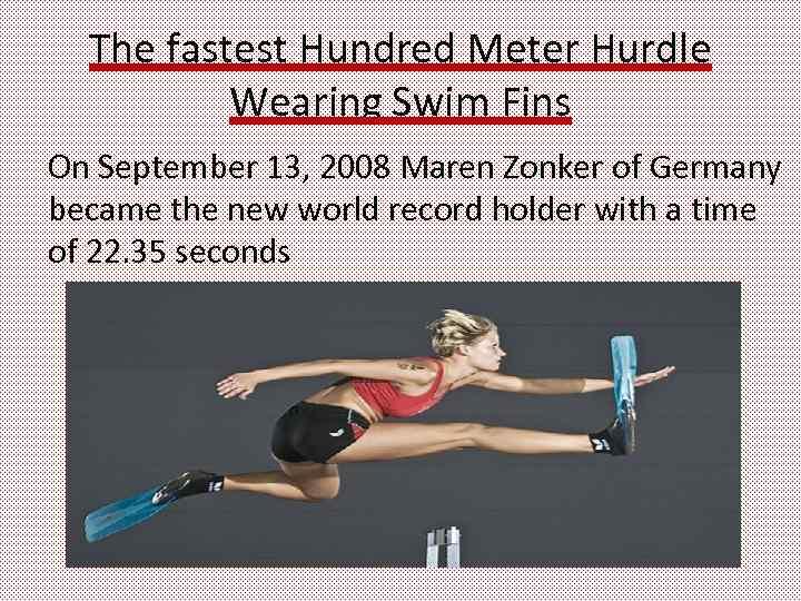 The fastest Hundred Meter Hurdle Wearing Swim Fins On September 13, 2008 Maren Zonker