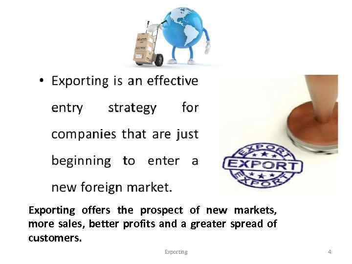 Exporting offers the prospect of new markets, more sales, better profits and a greater