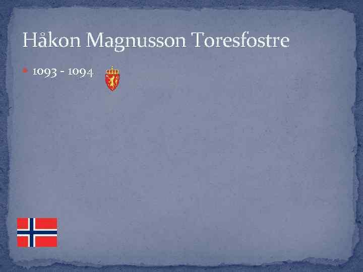 Håkon Magnusson Toresfostre 1093 - 1094