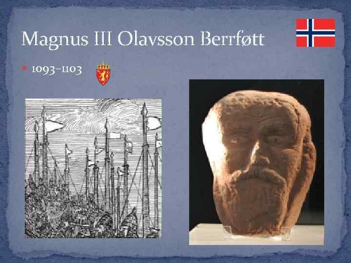 Magnus III Olavsson Berrføtt 1093– 1103