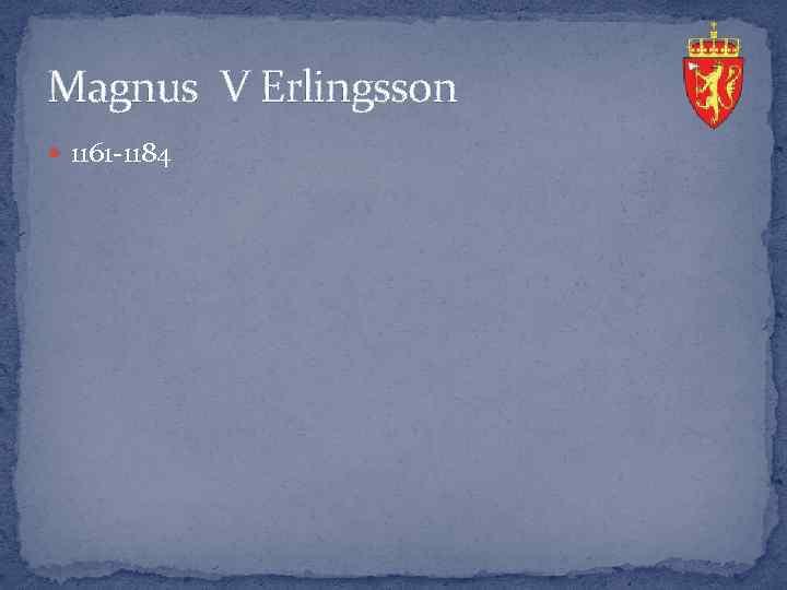 Magnus V Erlingsson 1161 -1184