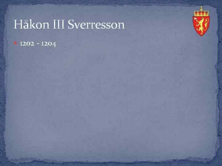 Håkon III Sverresson 1202 - 1204