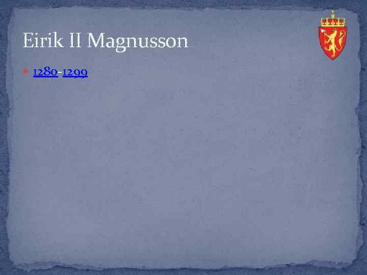Eirik II Magnusson 1280 -1299