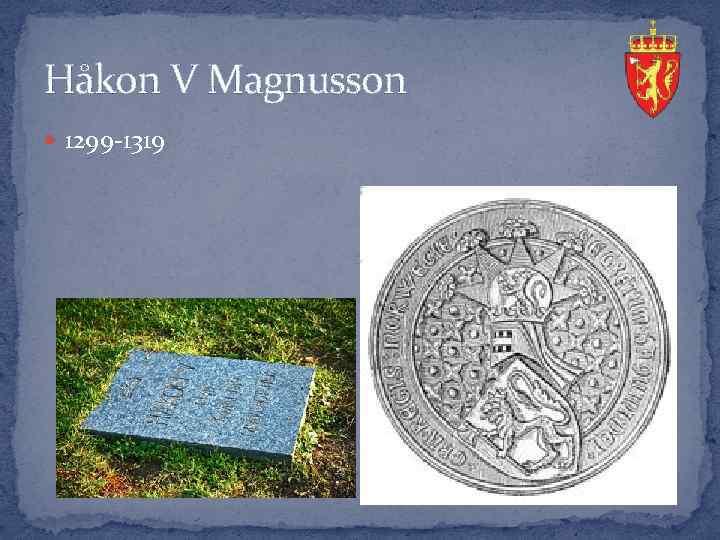Håkon V Magnusson 1299 -1319
