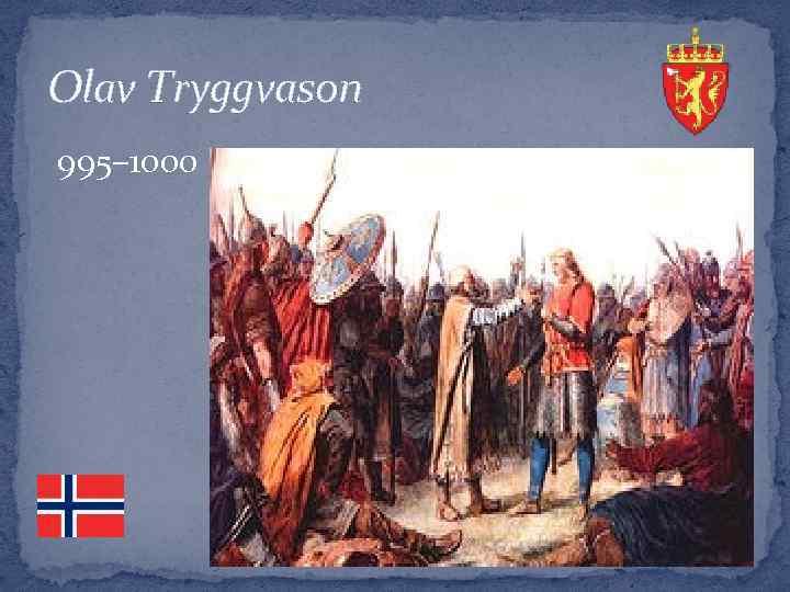 Olav Tryggvason 995– 1000
