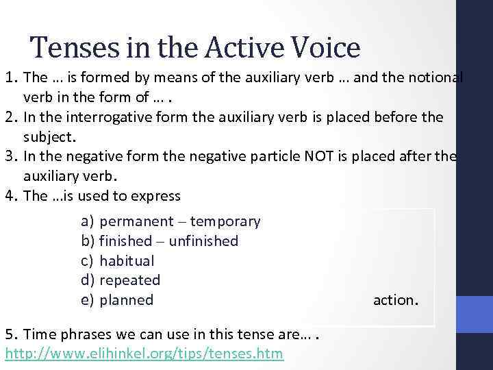 Tenses in the Active Voice 1. The … is formed by means of the
