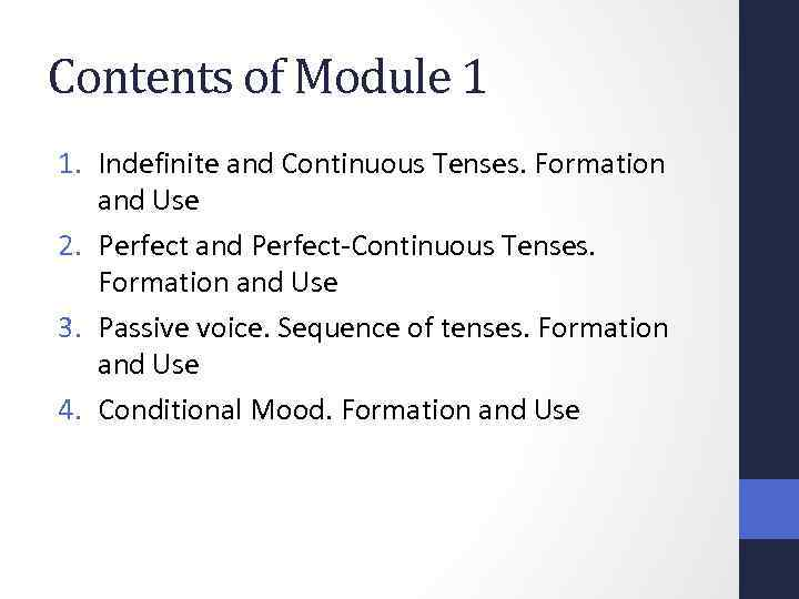 Contents of Module 1 1. Indefinite and Continuous Tenses. Formation and Use 2. Perfect