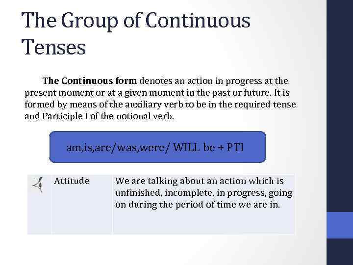 The Group of Continuous Tenses The Continuous form denotes an action in progress at