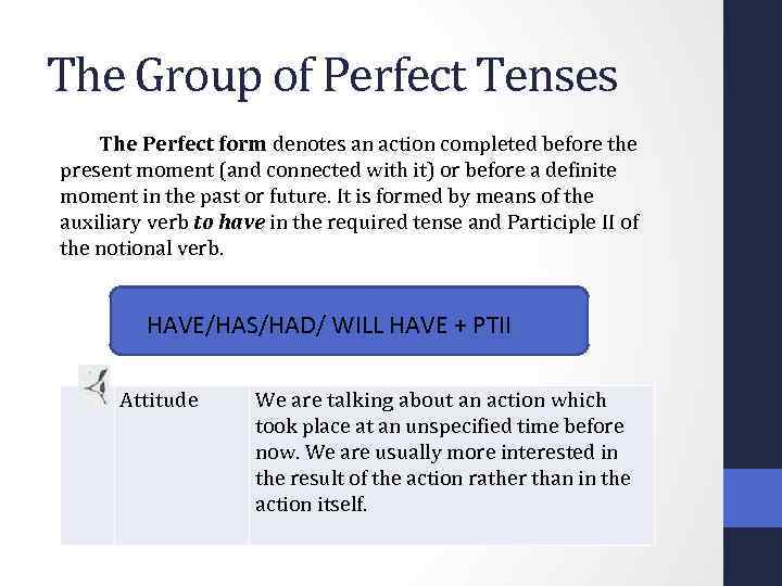 The Group of Perfect Tenses The Perfect form denotes an action completed before the