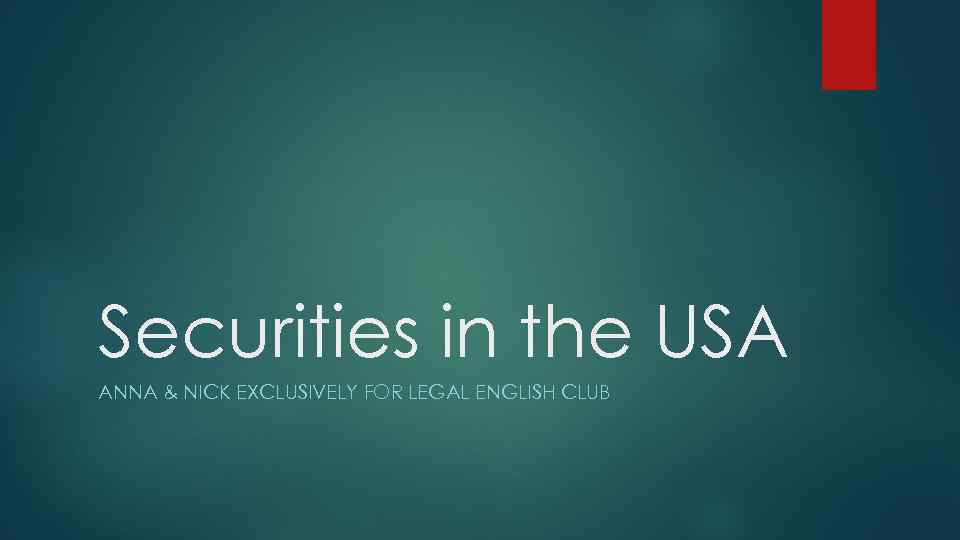 Securities in the USA ANNA & NICK EXCLUSIVELY FOR LEGAL ENGLISH CLUB