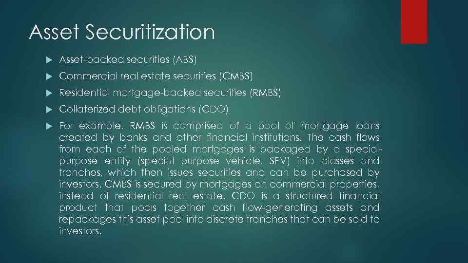 Asset Securitization Asset-backed securities (ABS) Commercial real estate securities (CMBS) Residential mortgage-backed securities (RMBS)