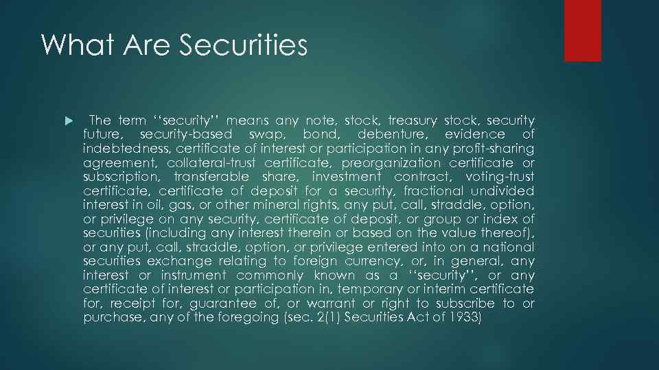 What Are Securities The term ''security'' means any note, stock, treasury stock, security future,