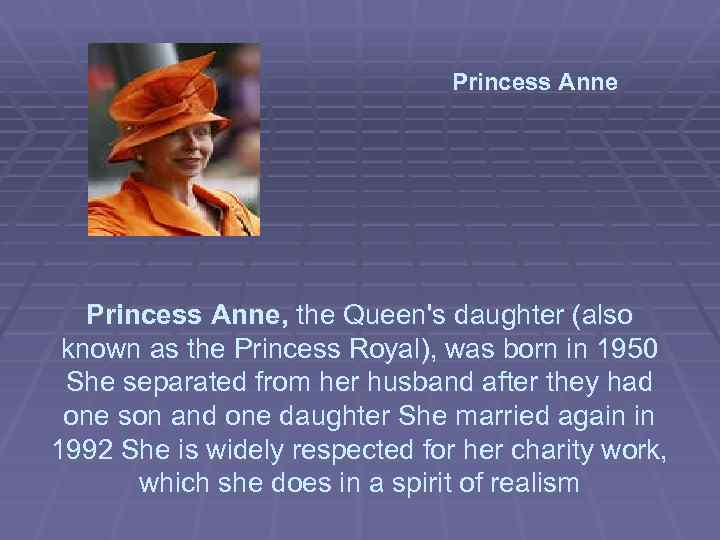 Princess Anne, the Queen's daughter (also known as the Princess Royal), was born in