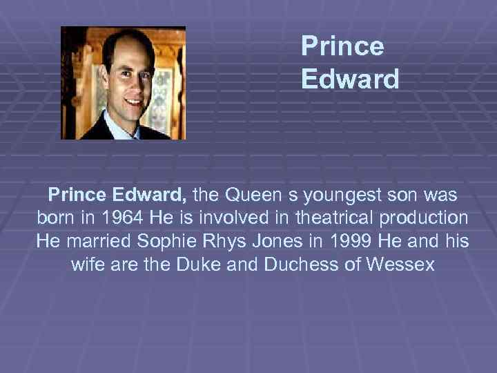 Prince Edward, the Queen s youngest son was born in 1964 He is involved