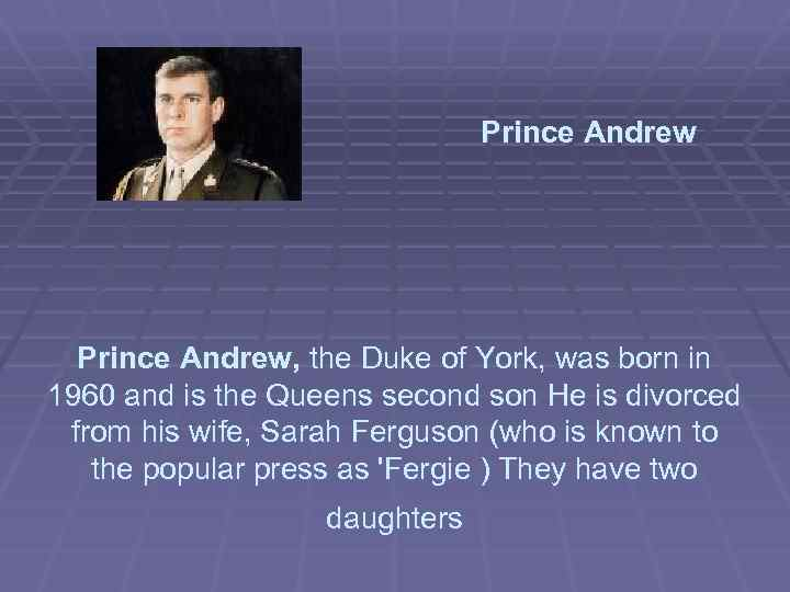 Prince Andrew, the Duke of York, was born in 1960 and is the Queens
