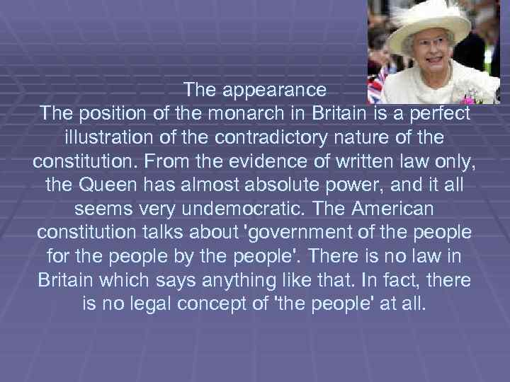 The appearance The position of the monarch in Britain is a perfect illustration of