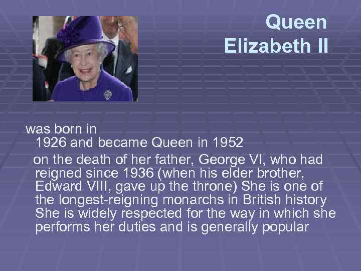 Queen Elizabeth II was born in 1926 and became Queen in 1952 on the