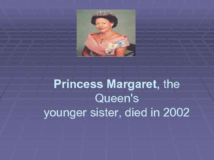 Princess Margaret, the Queen's younger sister, died in 2002