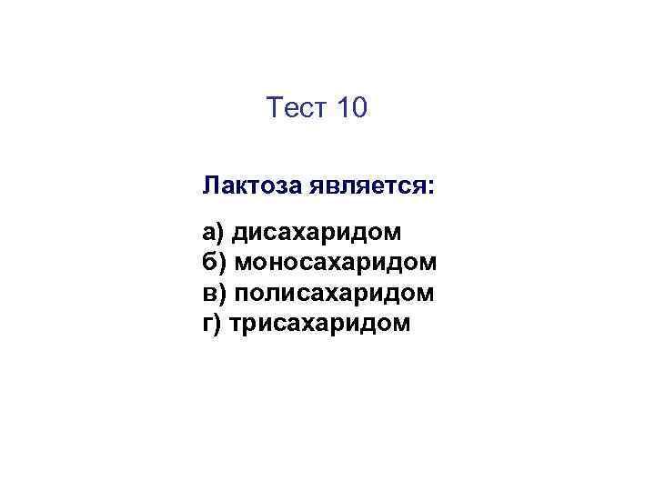 Тест 10 Лактоза является: а) дисахаридом б) моносахаридом в) полисахаридом г) трисахаридом