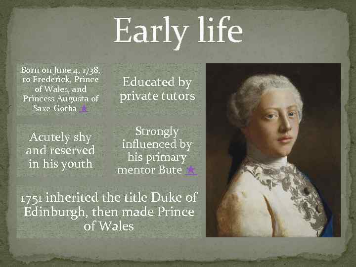 Early life Born on June 4, 1738, to Frederick, Prince of Wales, and Princess