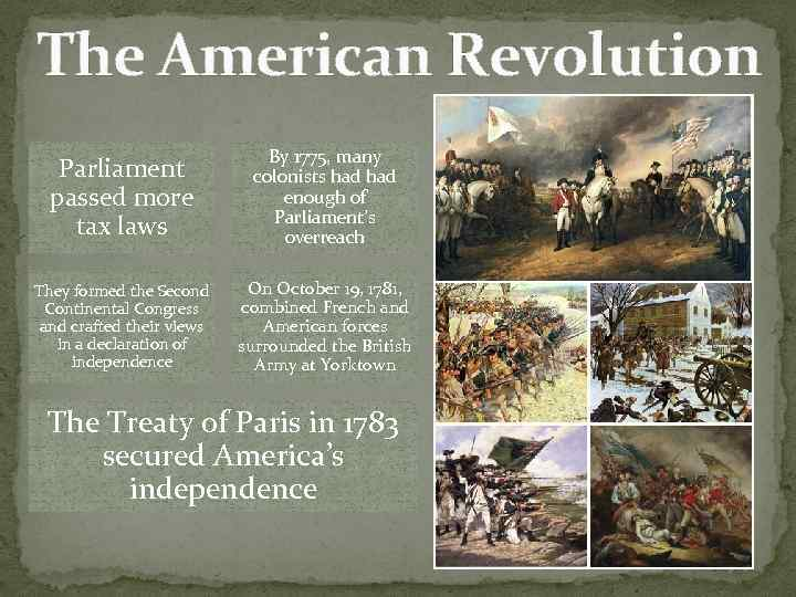 The American Revolution Parliament passed more tax laws By 1775, many colonists had enough