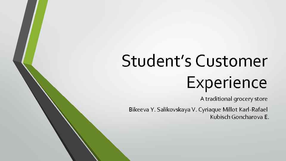 Student's Customer Experience A traditional grocery store Bikeeva Y. Salikovskaya V. Cyriaque Millot Karl-Rafael