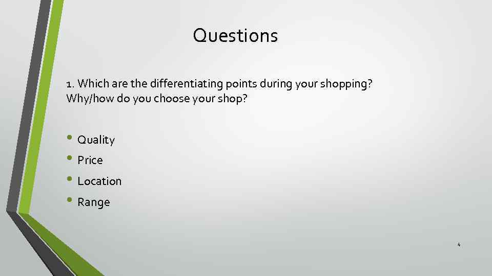 Questions 1. Which are the differentiating points during your shopping? Why/how do you choose