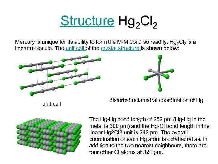 Structure Hg 2 Cl 2 Mercury is unique for its ability to form the
