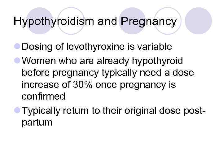 Hypothyroidism and Pregnancy l Dosing of levothyroxine is variable l Women who are already