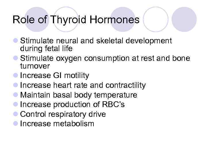 Role of Thyroid Hormones l Stimulate neural and skeletal development during fetal life l