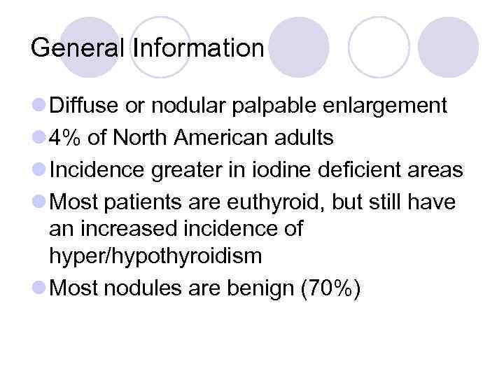 General Information l Diffuse or nodular palpable enlargement l 4% of North American adults