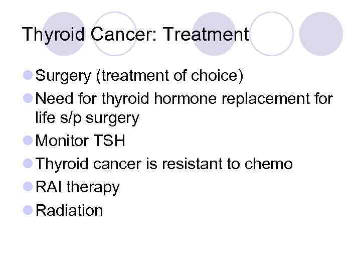 Thyroid Cancer: Treatment l Surgery (treatment of choice) l Need for thyroid hormone replacement