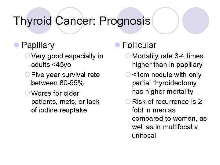 Thyroid Cancer: Prognosis l Papillary ¡ Very good especially in adults <45 yo ¡