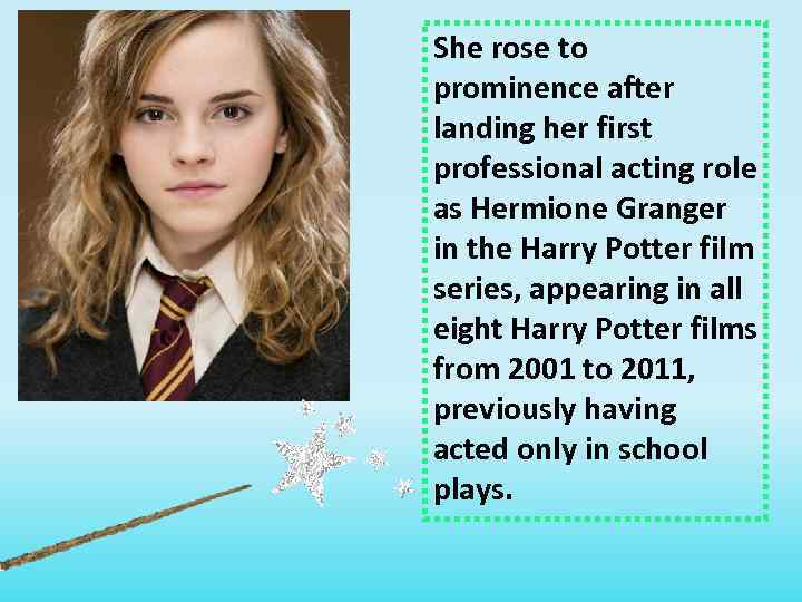 She rose to prominence after landing her first professional acting role as Hermione Granger
