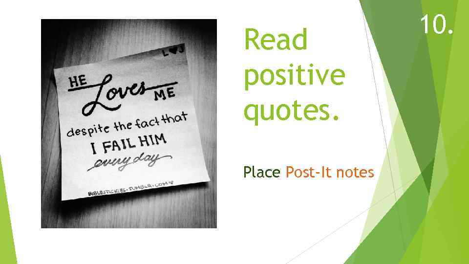 Read positive quotes. Place Post-It notes 10.
