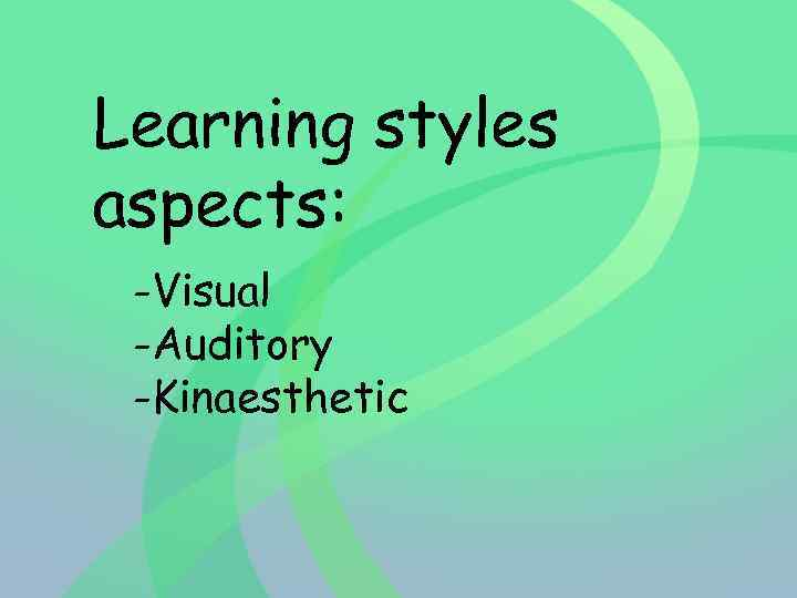 Learning styles aspects: -Visual -Auditory -Kinaesthetic