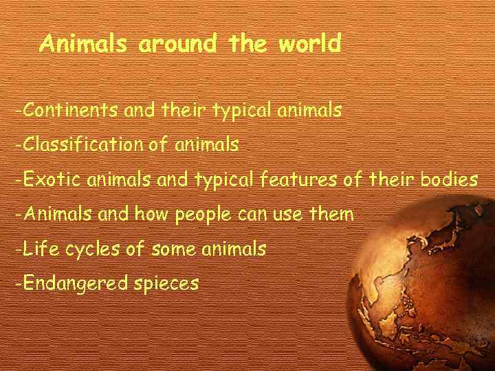 Animals around the world -Continents and their typical animals -Classification of animals -Exotic animals