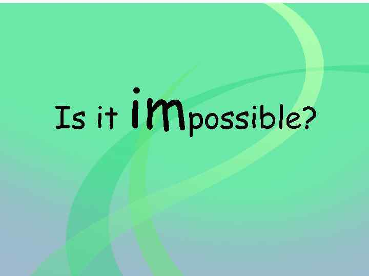 Is it impossible?