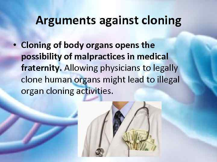cloning should not be legalized It appears that the country is not ready to tolerate remedial cloning in this paper, i will argue that human cloning should be legalized because of because the benefits it provides human cloning innovation could be utilized to switch heart attacks.