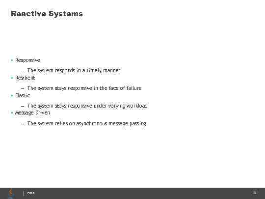 Reactive Systems • Responsive – The system responds in a timely manner • Resilient