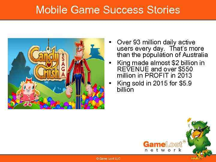 Mobile Game Success Stories • Over 93 million daily active users every day. That's
