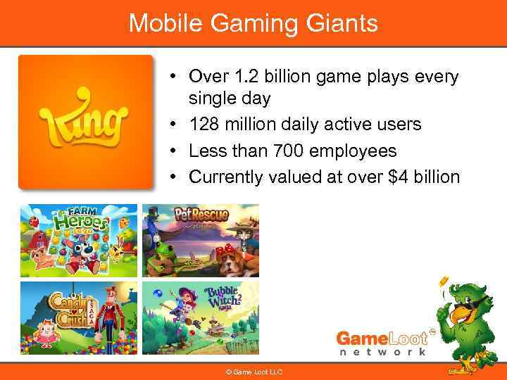 Mobile Gaming Giants • Over 1. 2 billion game plays every single day •