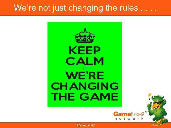 We're not just changing the rules. . © Game Loot LLC