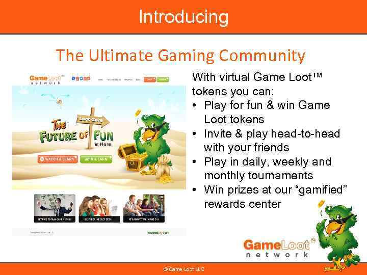 Introducing The Ultimate Gaming Community With virtual Game Loot™ tokens you can: • Play