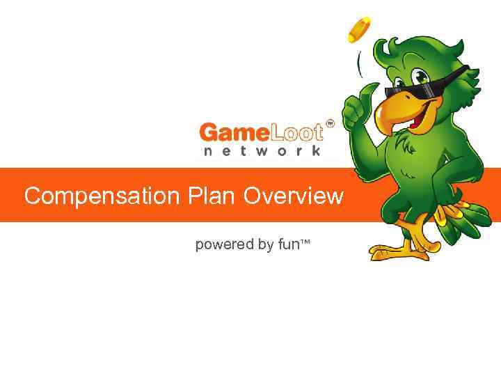 Compensation Plan Overview powered by fun™