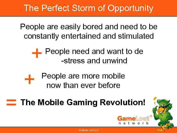 The Perfect Storm of Opportunity People are easily bored and need to be constantly