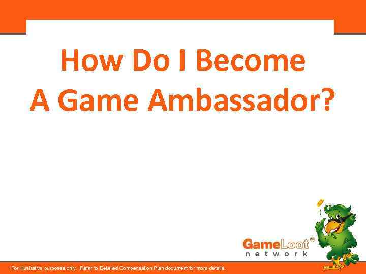 How Do I Become A Game Ambassador? For illustrative purposes only. Refer to Detailed