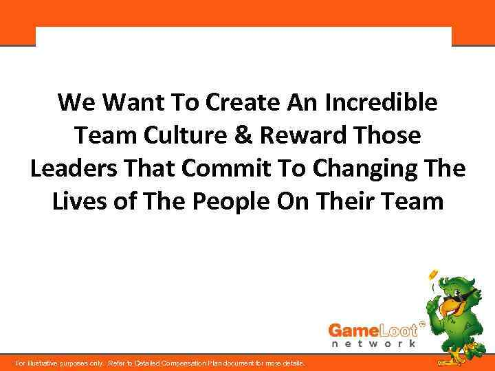 We Want To Create An Incredible Team Culture & Reward Those Leaders That Commit