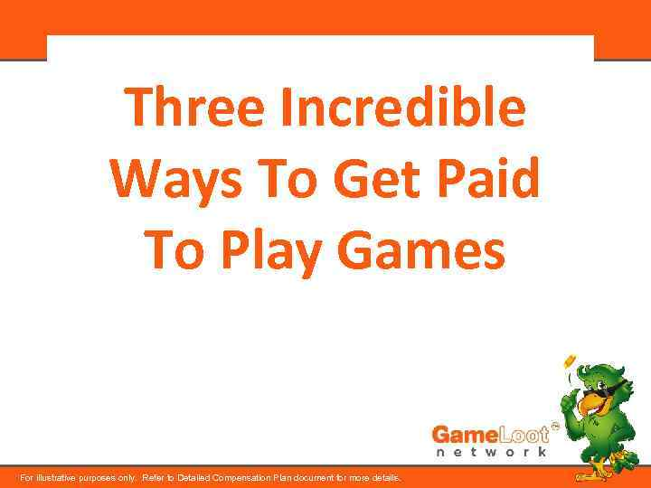 Three Incredible Ways To Get Paid To Play Games For illustrative purposes only. Refer